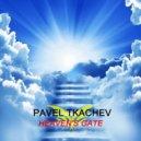 Pavel Tkachev - Heaven\'s Gate (Origial Mix)