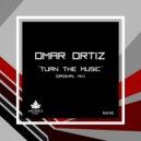 Omar Ortiz - Turn The Music (Original Mix)