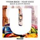 Yvvan Back  &  EM PI - Your Voice (Back & Em Pi Radio Edit)