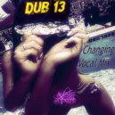 Dub 13 - Changing (Vocal Mix)
