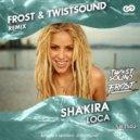 Shakira - Loca (Frost & TWIST SOUND Remix)