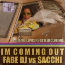 Fabe DJ Vs Sacchi - Im Coming Out (Jamie Lewis Re-Styled Club Mix)