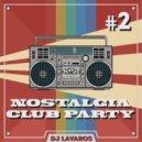 DJ Lavaros - Nostalgia Club Party #2 (Mix)
