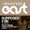 Alexander East & Audio Soul Project - Supposed 2 Be (Audio Soul Project Remix)