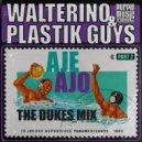 Walterino & Plastik Guys - Aje Ajo (The Dukes Original Mix)