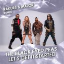 The Black Eyed Peas - Let\'s Get It Started (Rakurs & Major Extended Remix)