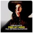 Carlos Gatto & Victoria Blackstone - Free My Mind (feat. Victoria Blackstone) (Original Mix)