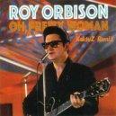 Roy Orbison - Oh, Pretty Woman (KaktuZ RemiX)