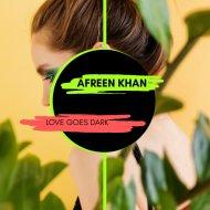 AFREEN Khan - Love Goes Dark (Original Mix)