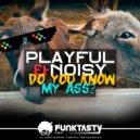 Playful & Noisy - Do You Know My Ass? (Original Mix)