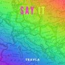 Travla - Say It (Original Mix)