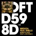 Meduza - Born To Love feat. SHELLS (Deaf Lion Remix)