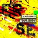 Luca Debonaire - Your Body (Original Mix)
