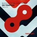 Block & Crown feat. Chris Marina - So Trapped (Original Mix)