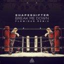 Shapeshifter - Break Me Down (Flowidus Remix)