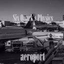 Six Quark\'s Physics - Aeroport (Original Mix)