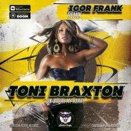 Toni Braxton - Un Break My Heart (Igor Frank Remix)