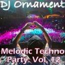 DJ Ornament - Melodic Techno Party. Vol. 12 ()