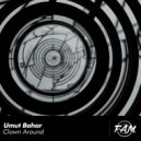 Umut Bahar - Clown Around (Original Mix)