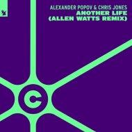 Alexander Popov & Chris Jones - Another Life (Allen Watts Extended Remix)
