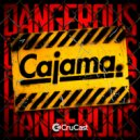 Cajama - Dangerous (Original Mix)