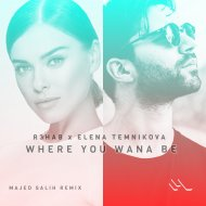 R3HAB & Elena Temnikova - Where You Wanna Be (Majed Salih Remix)
