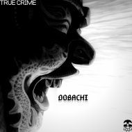 True Crime - Dobachi (Original Mix)