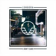 Lowborn - I Don\'t Care (Original Mix)