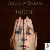 Andrew Dream - Imagine (Original Mix)