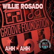 Willie Rosado - Ahh -Ahh (Original Mix)
