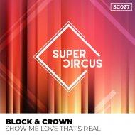 Block & Crown - Show Me Love That\'s Real (Original Mix)